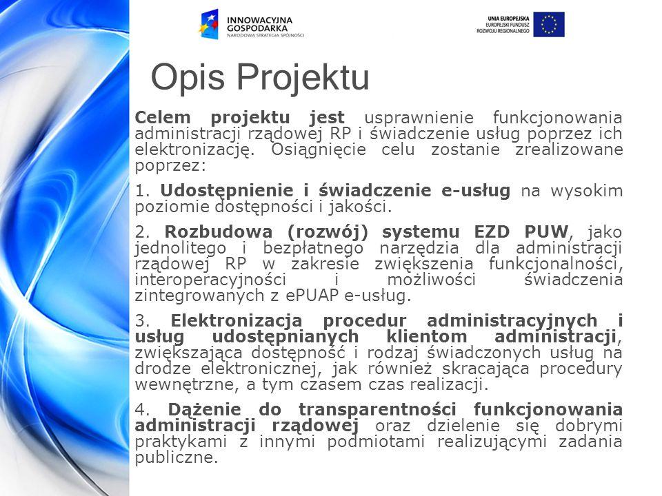 Opis Projektu Celem projektu jest usprawnienie funkcjonowania administracji rządowej RP i świadczenie usług poprzez ich elektronizację.