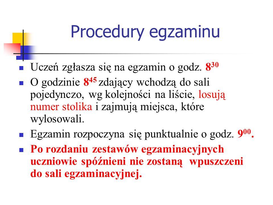 Procedury egzaminu Uczeń zgłasza się na egzamin o godz.