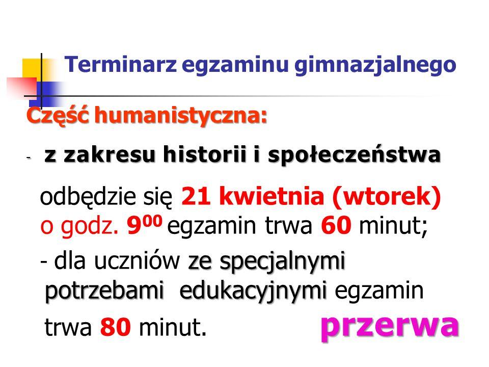 Terminarz egzaminu gimnazjalnego Część humanistyczna: - z zakresu historii i społeczeństwa odbędzie się 21 kwietnia (wtorek) o godz.