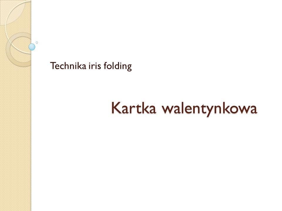 Kartka walentynkowa Technika iris folding