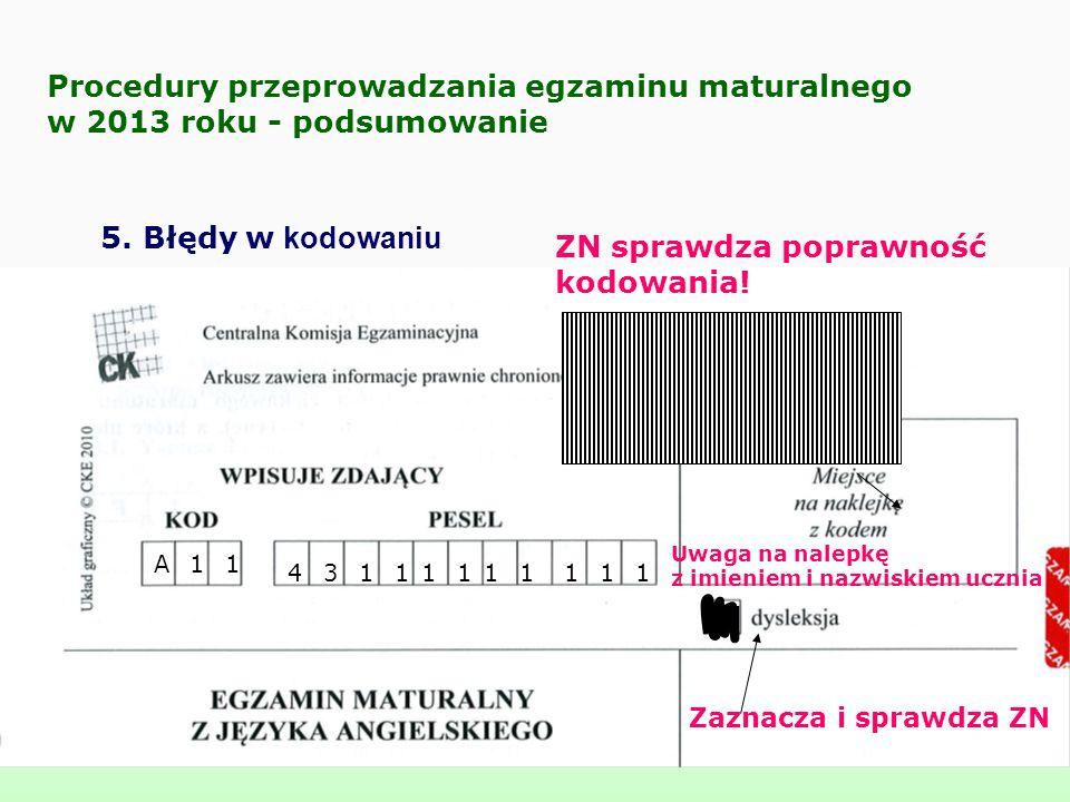 Procedury przeprowadzania egzaminu maturalnego w 2013 roku - podsumowanie 5. Błędy w kodowaniu Zaznacza i sprawdza ZN ZN sprawdza poprawność kodowania