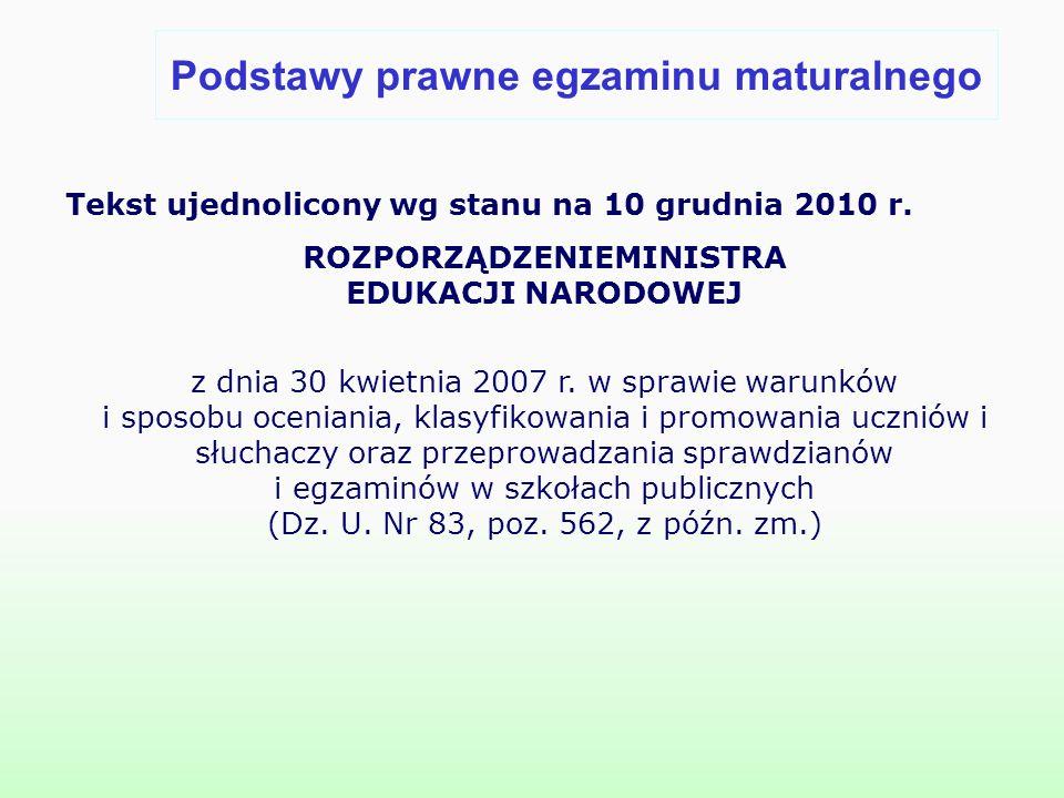 Podstawy prawne egzaminu maturalnego Tekst ujednolicony wg stanu na 10 grudnia 2010 r. ROZPORZĄDZENIEMINISTRA EDUKACJI NARODOWEJ z dnia 30 kwietnia 20