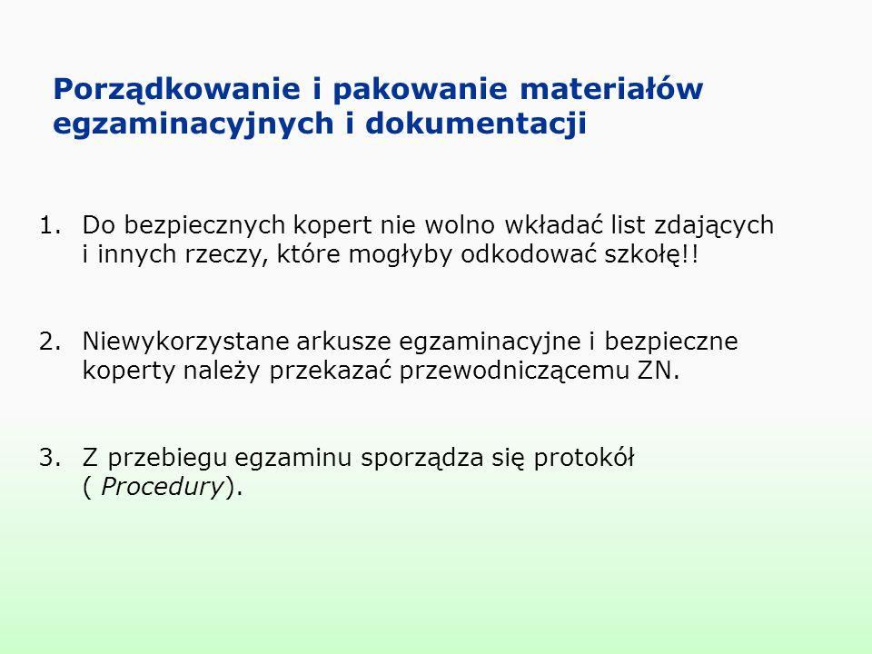 Porządkowanie i pakowanie materiałów egzaminacyjnych i dokumentacji 1.Do bezpiecznych kopert nie wolno wkładać list zdających i innych rzeczy, które m