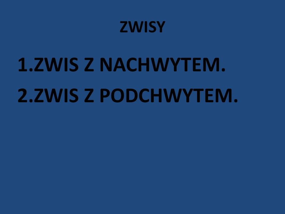 ZWISY 1.ZWIS Z NACHWYTEM. 2.ZWIS Z PODCHWYTEM.