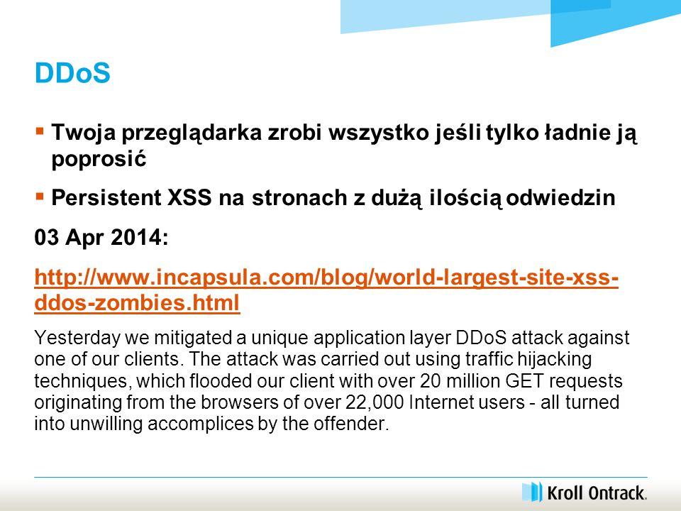 DDoS  Twoja przeglądarka zrobi wszystko jeśli tylko ładnie ją poprosić  Persistent XSS na stronach z dużą ilością odwiedzin 03 Apr 2014: http://www.incapsula.com/blog/world-largest-site-xss- ddos-zombies.html Yesterday we mitigated a unique application layer DDoS attack against one of our clients.