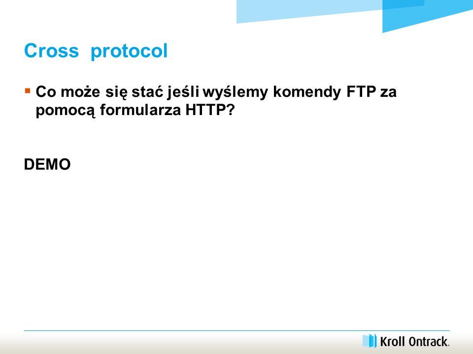 Cross protocol  Co może się stać jeśli wyślemy komendy FTP za pomocą formularza HTTP DEMO