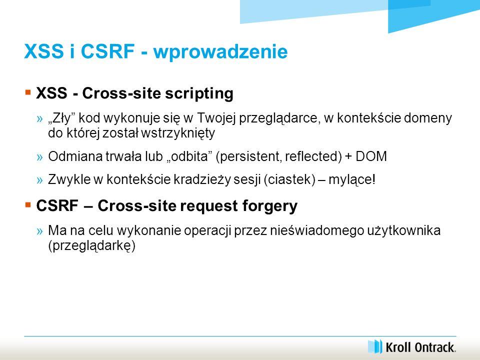 """XSS i CSRF - wprowadzenie  XSS - Cross-site scripting »""""Zły kod wykonuje się w Twojej przeglądarce, w kontekście domeny do której został wstrzyknięty »Odmiana trwała lub """"odbita (persistent, reflected) + DOM »Zwykle w kontekście kradzieży sesji (ciastek) – mylące."""