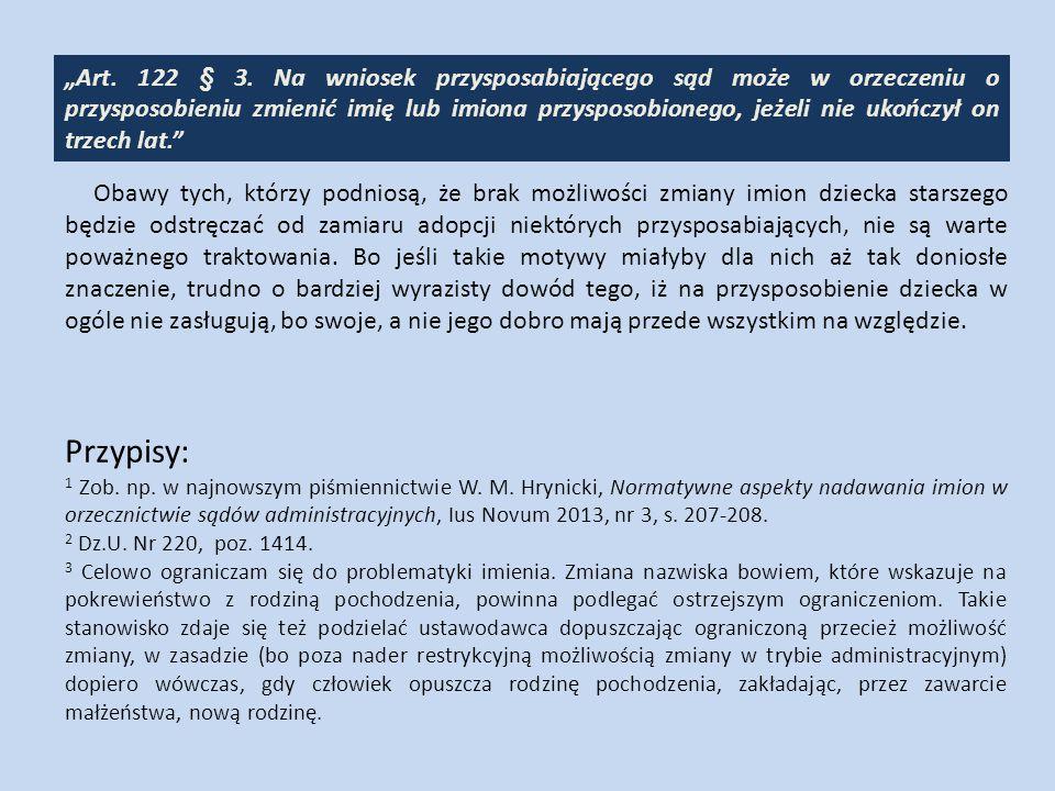 """""""Art. 122 § 3. Na wniosek przysposabiającego sąd może w orzeczeniu o przysposobieniu zmienić imię lub imiona przysposobionego, jeżeli nie ukończył on"""