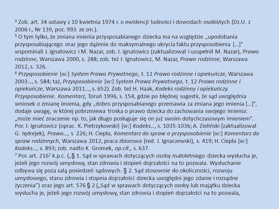 4 Zob. art. 34 ustawy z 10 kwietnia 1974 r. o ewidencji ludności i dowodach osobistych (Dz.U. z 2006 r., Nr 139, poz. 993 ze zm.). 5 O tym tylko, że z
