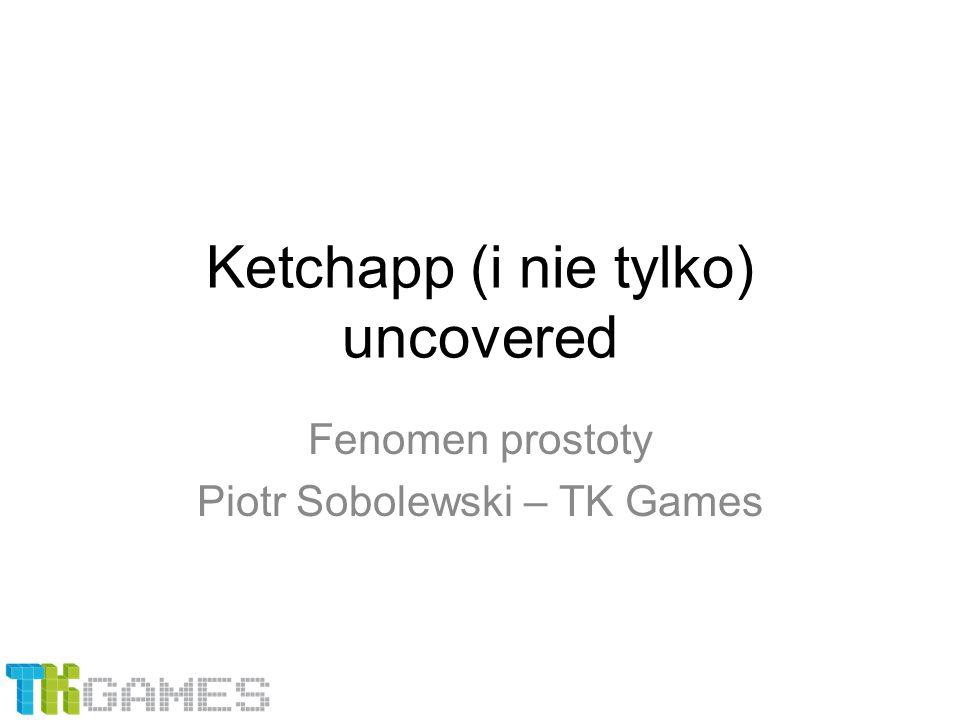 Ketchapp (i nie tylko) uncovered Fenomen prostoty Piotr Sobolewski – TK Games