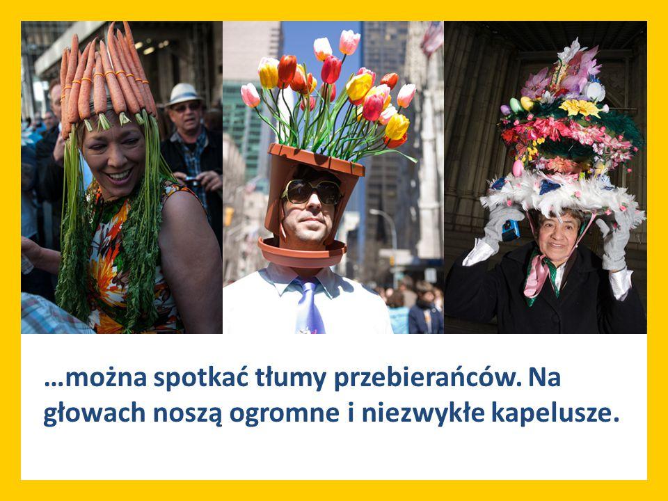 …można spotkać tłumy przebierańców. Na głowach noszą ogromne i niezwykłe kapelusze.