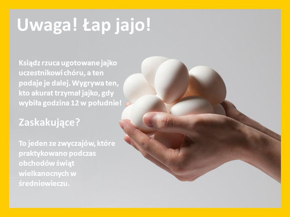 Ksiądz rzuca ugotowane jajko uczestnikowi chóru, a ten podaje je dalej. Wygrywa ten, kto akurat trzymał jajko, gdy wybiła godzina 12 w południe! Zaska