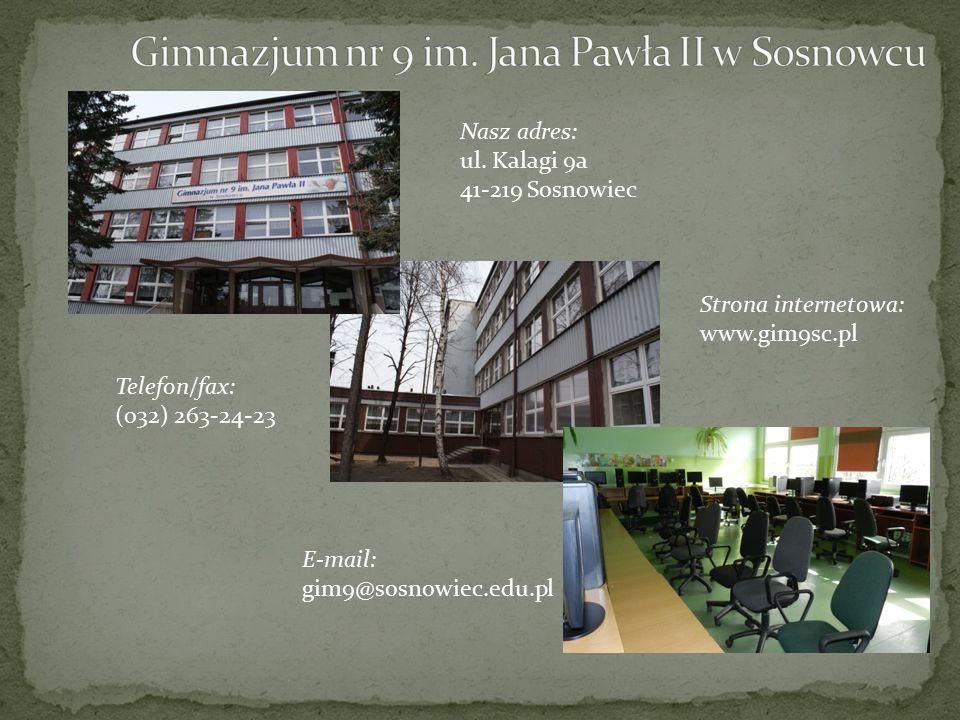 Nasz adres: ul. Kalagi 9a 41-219 Sosnowiec Telefon/fax: (032) 263-24-23 Strona internetowa: www.gim9sc.pl E-mail: gim9@sosnowiec.edu.pl