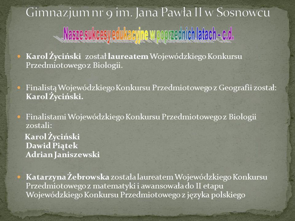 Karol Życiński został laureatem Wojewódzkiego Konkursu Przedmiotowego z Biologii. Finalistą Wojewódzkiego Konkursu Przedmiotowego z Geografii został: