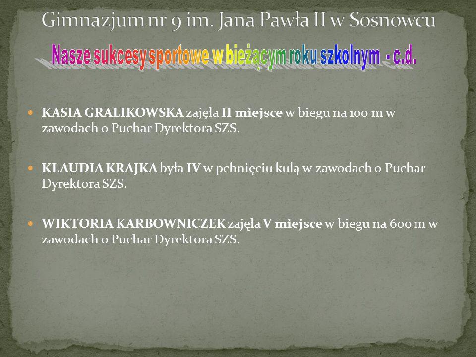 KASIA GRALIKOWSKA zajęła II miejsce w biegu na 100 m w zawodach o Puchar Dyrektora SZS. KLAUDIA KRAJKA była IV w pchnięciu kulą w zawodach o Puchar Dy