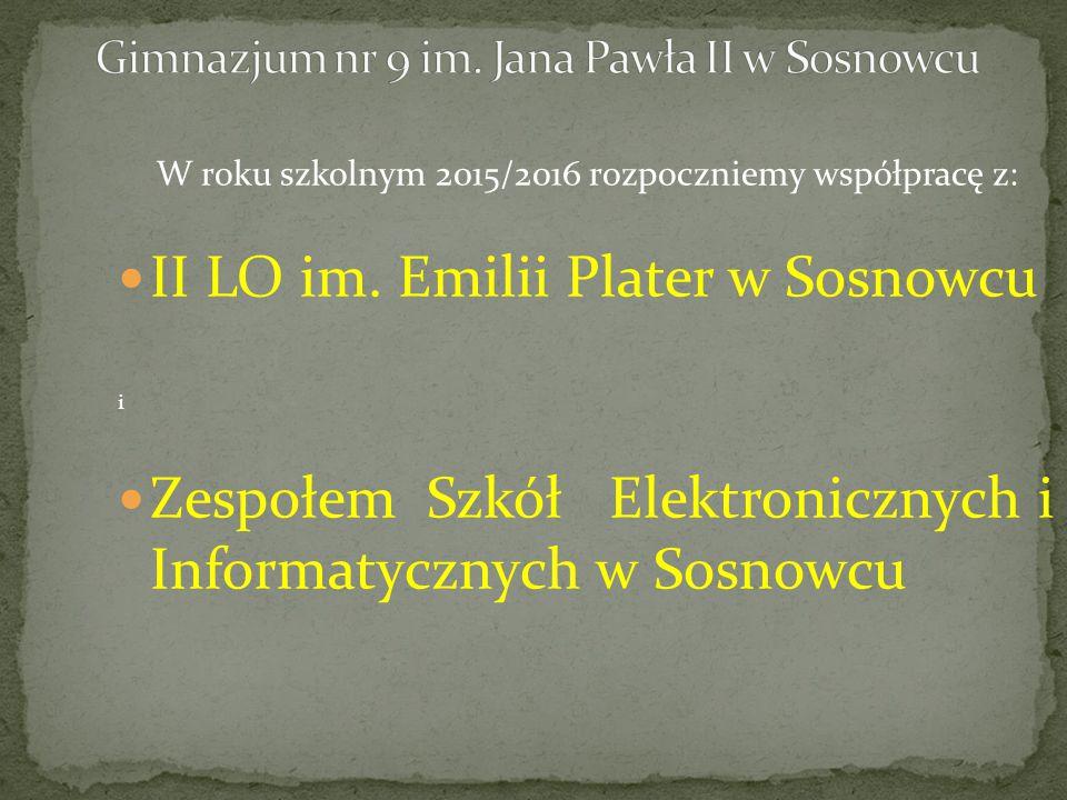 W roku szkolnym 2015/2016 rozpoczniemy współpracę z: II LO im. Emilii Plater w Sosnowcu i Zespołem Szkół Elektronicznych i Informatycznych w Sosnowcu
