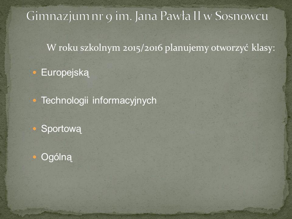 W roku szkolnym 2015/2016 planujemy otworzyć klasy: Europejską Technologii informacyjnych Sportową Ogólną