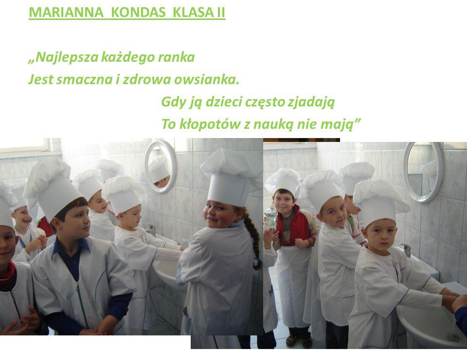 """MARIANNA KONDAS KLASA II """"Najlepsza każdego ranka Jest smaczna i zdrowa owsianka."""