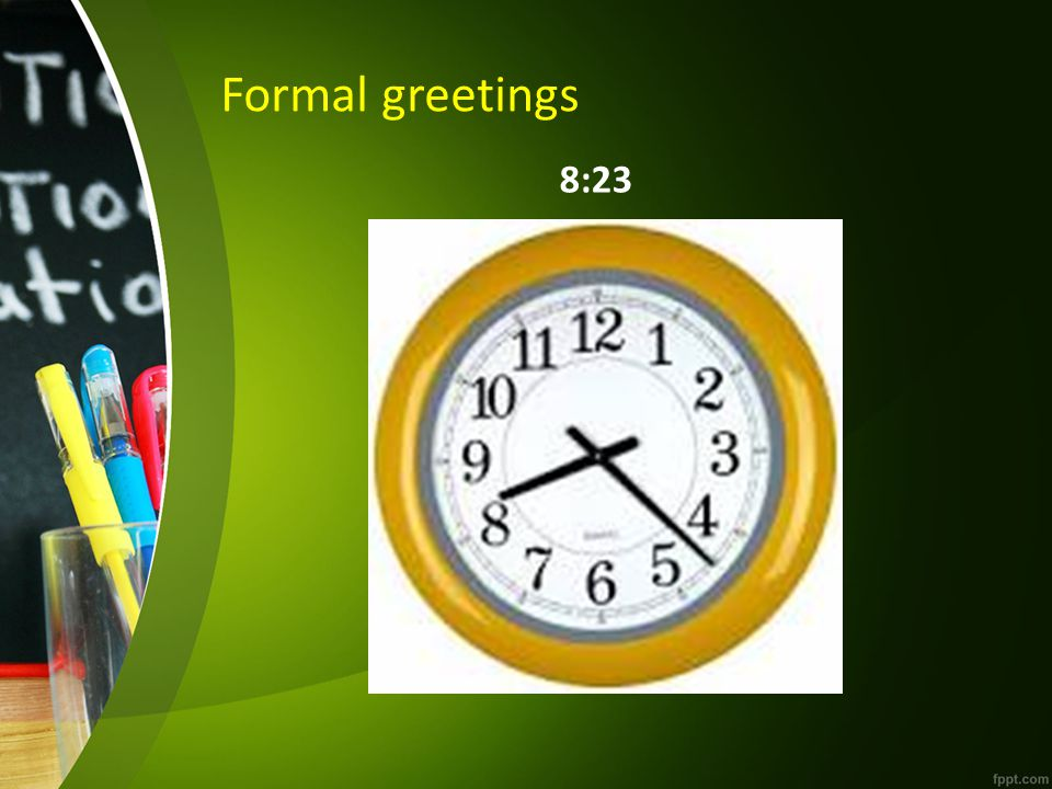 Formal greetings 8:23