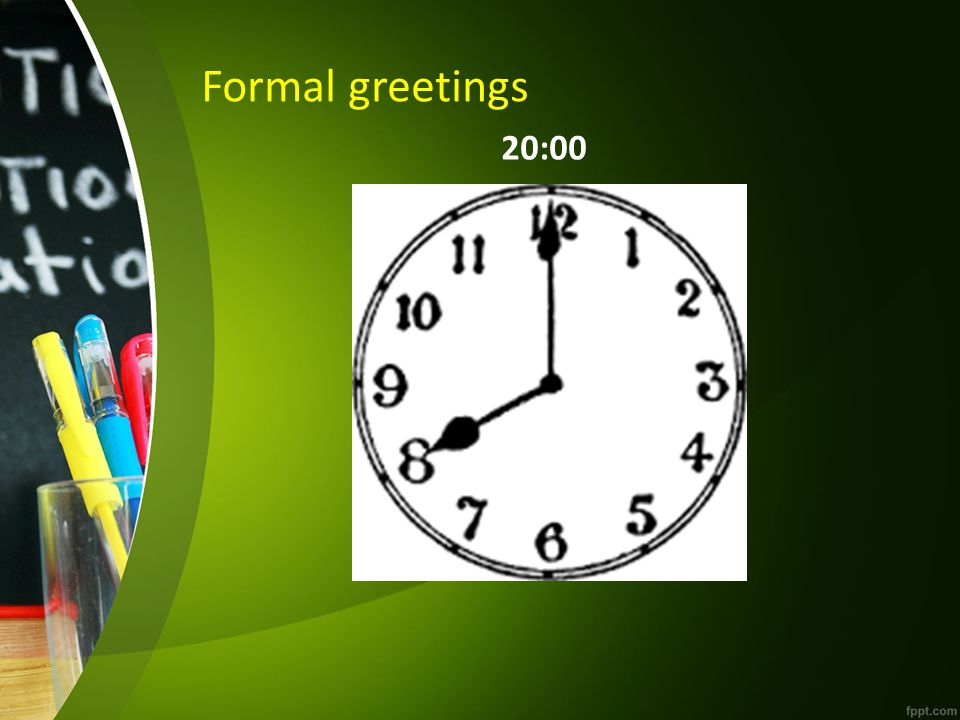 Formal greetings 20:00