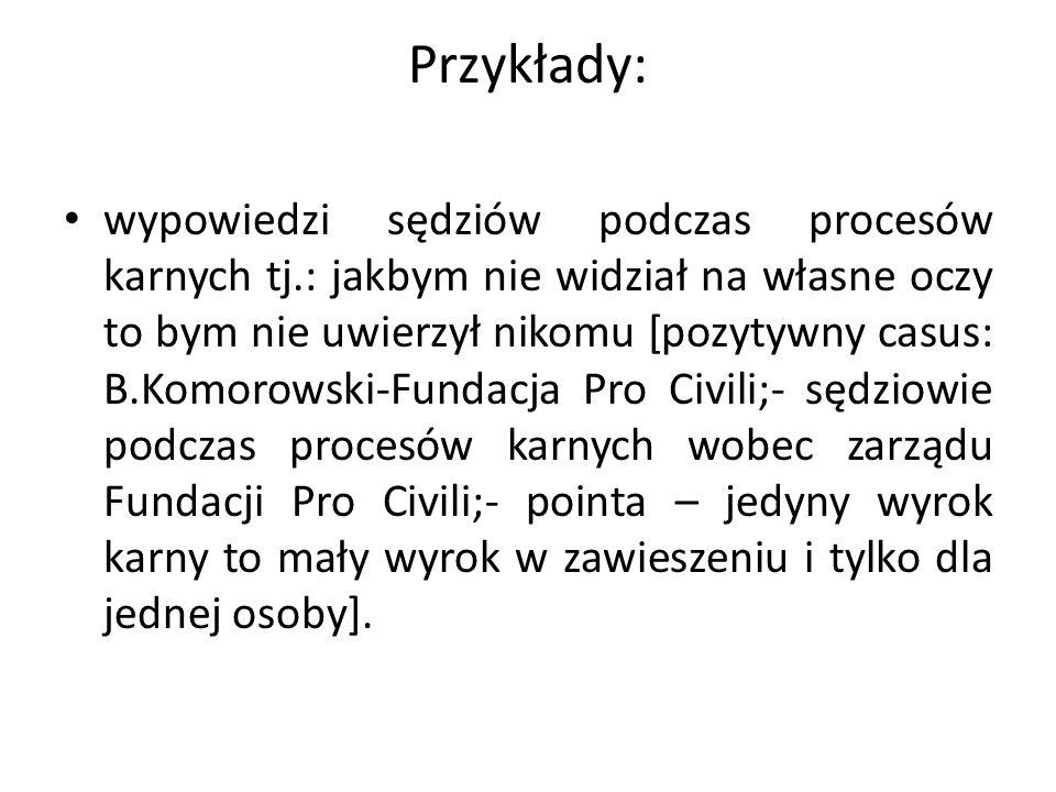 Przykłady: wypowiedzi sędziów podczas procesów karnych tj.: jakbym nie widział na własne oczy to bym nie uwierzył nikomu [pozytywny casus: B.Komorowsk