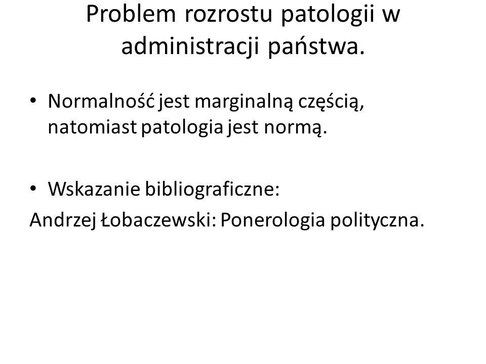 Problem rozrostu patologii w administracji państwa. Normalność jest marginalną częścią, natomiast patologia jest normą. Wskazanie bibliograficzne: And
