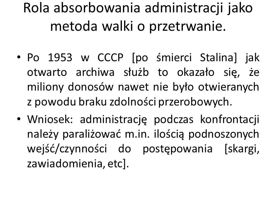 Rola absorbowania administracji jako metoda walki o przetrwanie. Po 1953 w CCCP [po śmierci Stalina] jak otwarto archiwa służb to okazało się, że mili