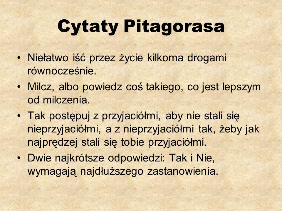 Cytaty Pitagorasa Niełatwo iść przez życie kilkoma drogami równocześnie.