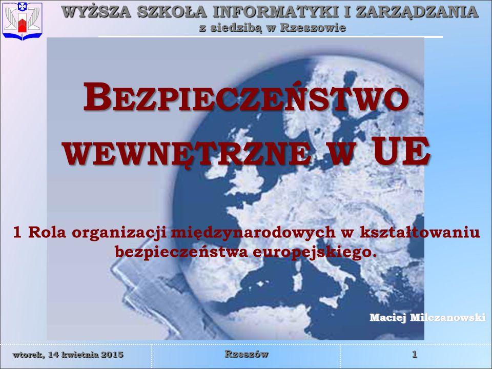 WYŻSZA SZKOŁA INFORMATYKI I ZARZĄDZANIA z siedzibą w Rzeszowie 22 wtorek, 14 kwietnia 2015wtorek, 14 kwietnia 2015wtorek, 14 kwietnia 2015wtorek, 14 kwietnia 2015 Rzeszów Próba budowy ogólnoeuropejskiego systemu bezpieczeństwa.
