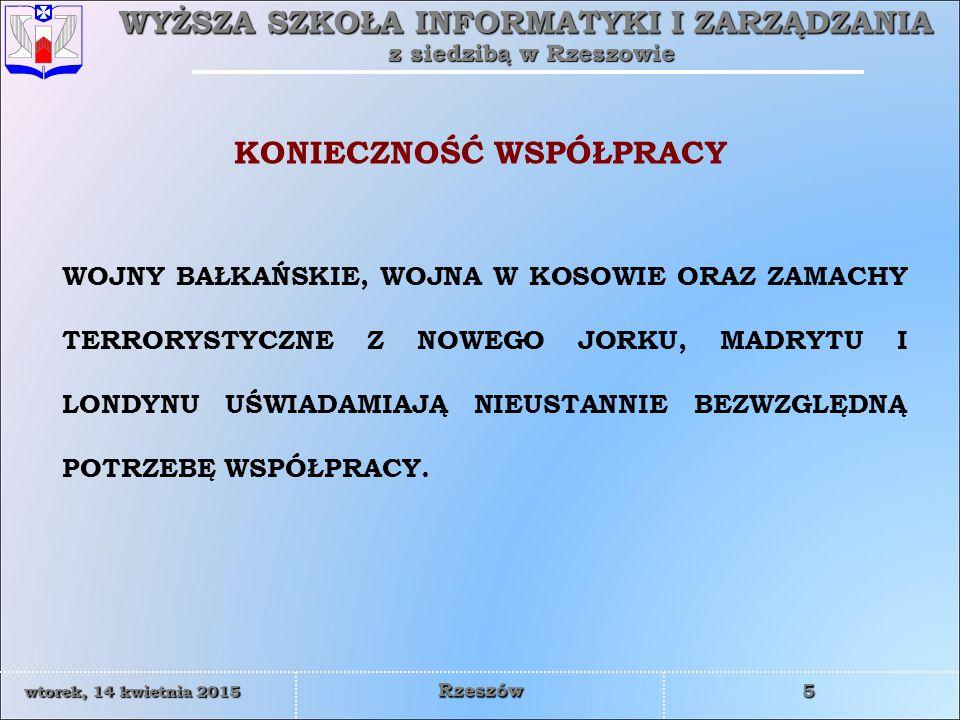WYŻSZA SZKOŁA INFORMATYKI I ZARZĄDZANIA z siedzibą w Rzeszowie 36 wtorek, 14 kwietnia 2015wtorek, 14 kwietnia 2015wtorek, 14 kwietnia 2015wtorek, 14 kwietnia 2015 Rzeszów Gdy wraz z akcesją Polski do NATO i UE cel ten został zrealizowany, koniecznością stała się redefinicja zadań współpracy weimarskiej.