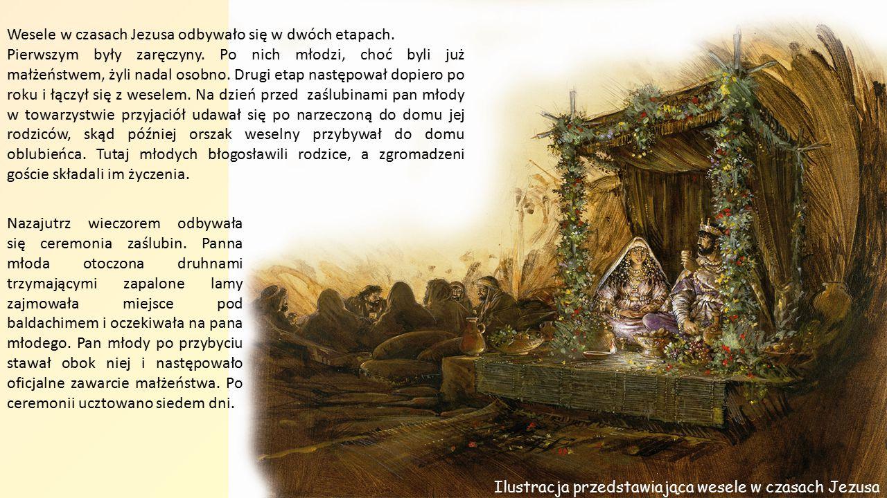 Wesele w czasach Jezusa odbywało się w dwóch etapach. Pierwszym były zaręczyny. Po nich młodzi, choć byli już małżeństwem, żyli nadal osobno. Drugi et