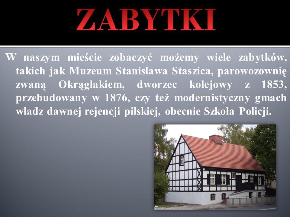 W naszym mieście zobaczyć możemy wiele zabytków, takich jak Muzeum Stanisława Staszica, parowozownię zwaną Okrąglakiem, dworzec kolejowy z 1853, przebudowany w 1876, czy też modernistyczny gmach władz dawnej rejencji pilskiej, obecnie Szkoła Policji.