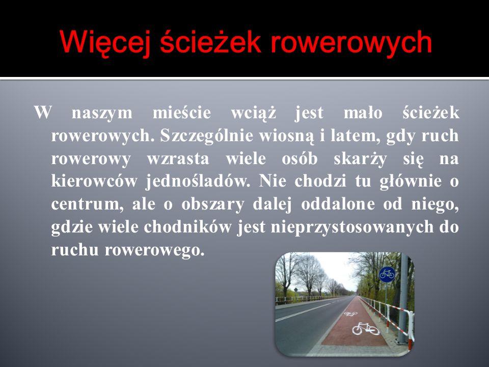 W naszym mieście wciąż jest mało ścieżek rowerowych. Szczególnie wiosną i latem, gdy ruch rowerowy wzrasta wiele osób skarży się na kierowców jednośla
