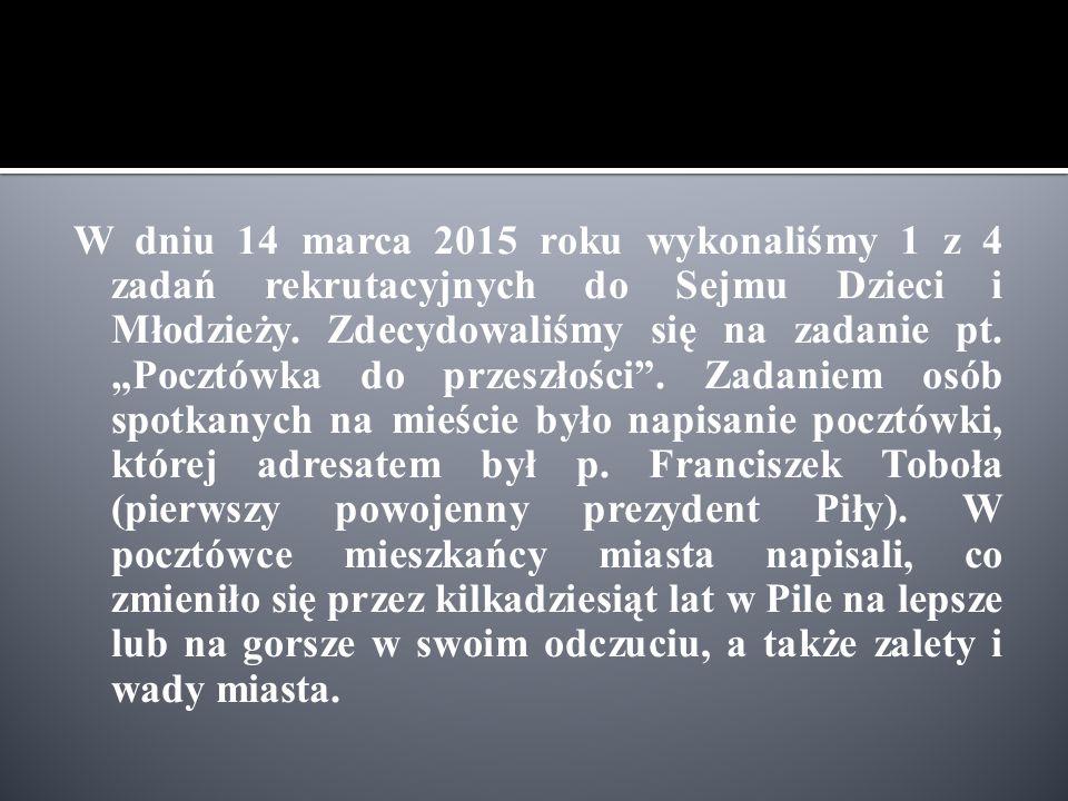 """W dniu 14 marca 2015 roku wykonaliśmy 1 z 4 zadań rekrutacyjnych do Sejmu Dzieci i Młodzieży. Zdecydowaliśmy się na zadanie pt. """"Pocztówka do przeszło"""