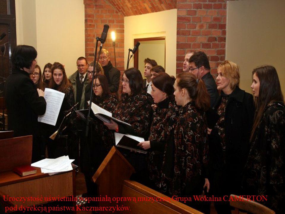 Uroczystość uświetniła wspaniałą oprawą muzyczną Grupa Wokalna CAMERTON pod dyrekcją państwa Kaczmarczyków.