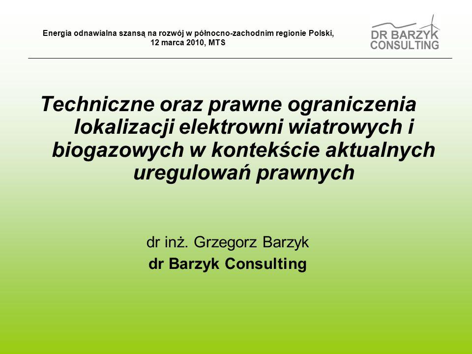 Techniczne oraz prawne ograniczenia lokalizacji elektrowni wiatrowych i biogazowych w kontekście aktualnych uregulowań prawnych dr inż.