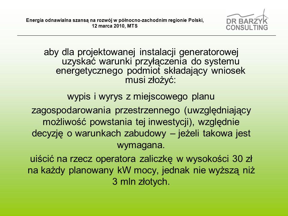 aby dla projektowanej instalacji generatorowej uzyskać warunki przyłączenia do systemu energetycznego podmiot składający wniosek musi złożyć: wypis i wyrys z miejscowego planu zagospodarowania przestrzennego (uwzględniający możliwość powstania tej inwestycji), względnie decyzję o warunkach zabudowy – jeżeli takowa jest wymagana.