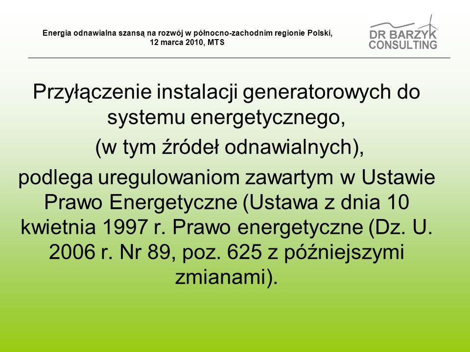 Przyłączenie instalacji generatorowych do systemu energetycznego, (w tym źródeł odnawialnych), podlega uregulowaniom zawartym w Ustawie Prawo Energetyczne (Ustawa z dnia 10 kwietnia 1997 r.