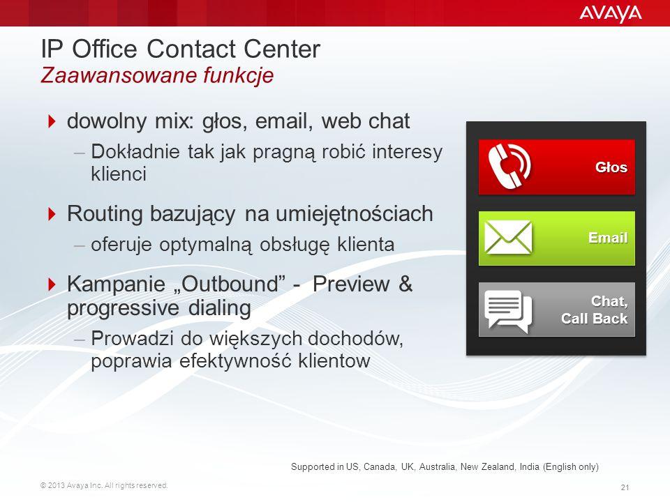 © 2013 Avaya Inc. All rights reserved. 21 IP Office Contact Center Zaawansowane funkcje  dowolny mix: głos, email, web chat –Dokładnie tak jak pragną