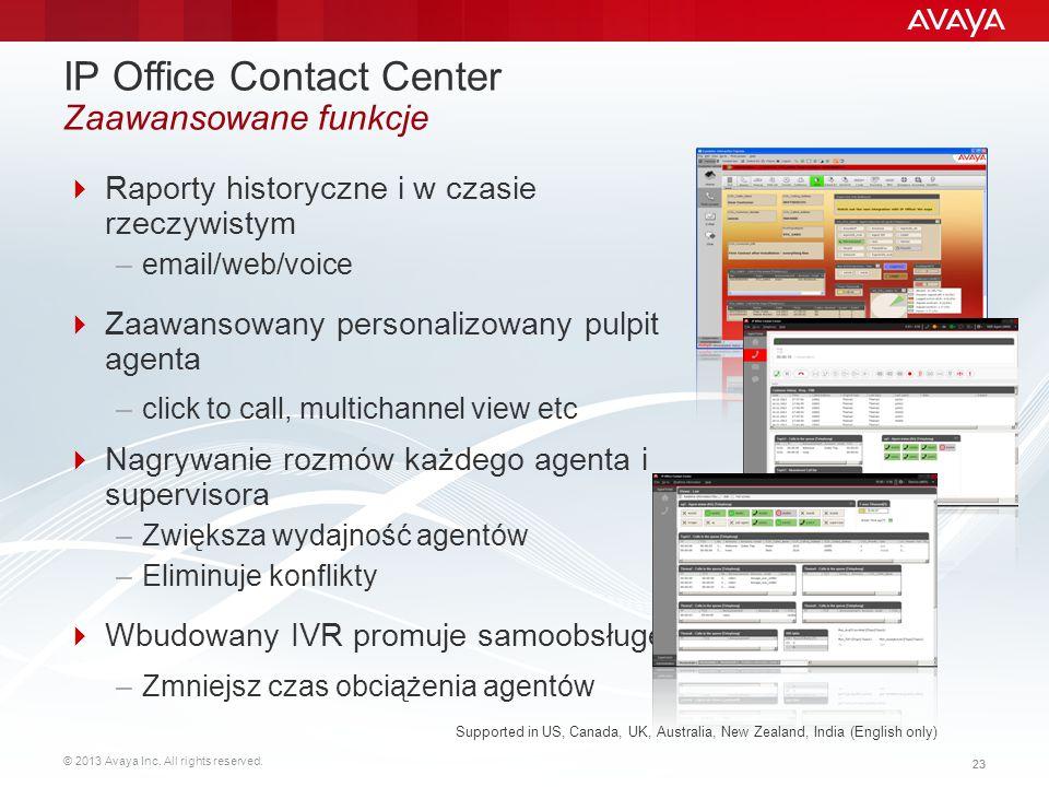© 2013 Avaya Inc. All rights reserved. 23 IP Office Contact Center Zaawansowane funkcje  Raporty historyczne i w czasie rzeczywistym –email/web/voice