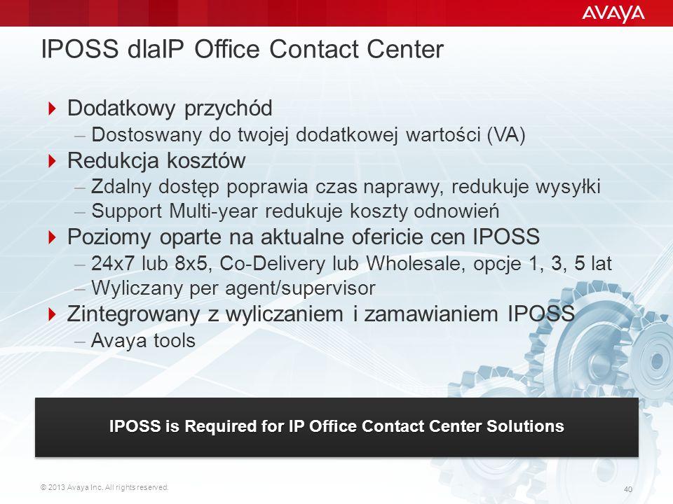 © 2013 Avaya Inc. All rights reserved. 40 IPOSS dlaIP Office Contact Center  Dodatkowy przychód –Dostoswany do twojej dodatkowej wartości (VA)  Redu