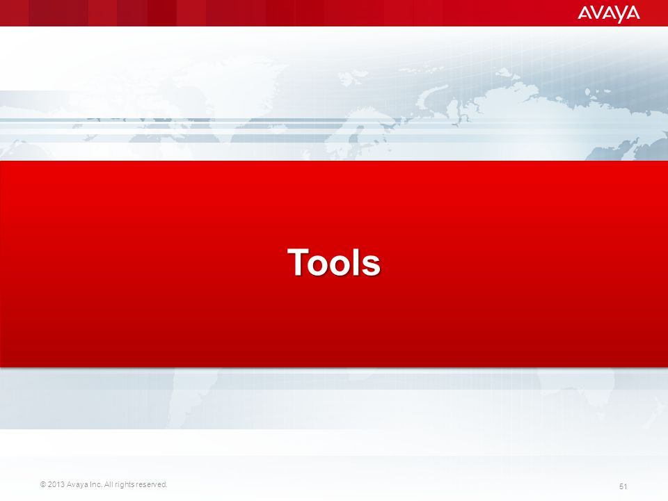 © 2013 Avaya Inc. All rights reserved. 51 Tools