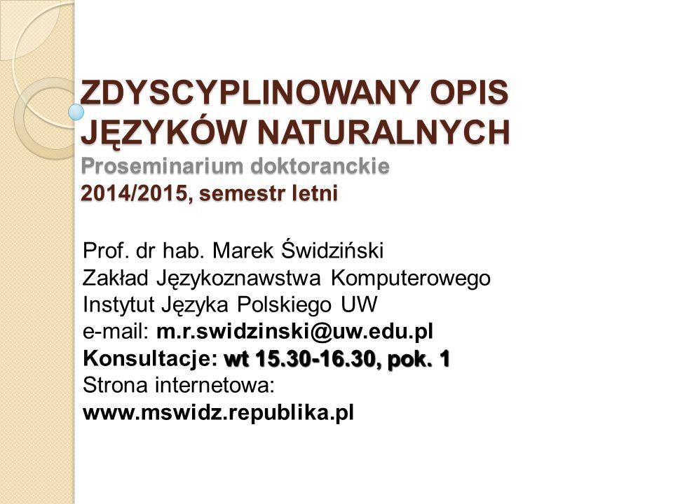 ZDYSCYPLINOWANY OPIS JĘZYKÓW NATURALNYCH Proseminarium doktoranckie 2014/2015, semestr letni Prof.
