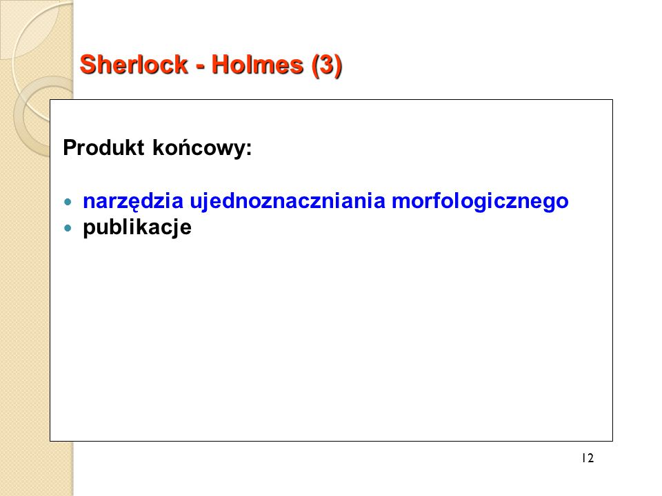 Produkt końcowy: narzędzia ujednoznaczniania morfologicznego publikacje 12 Sherlock - Holmes (3)