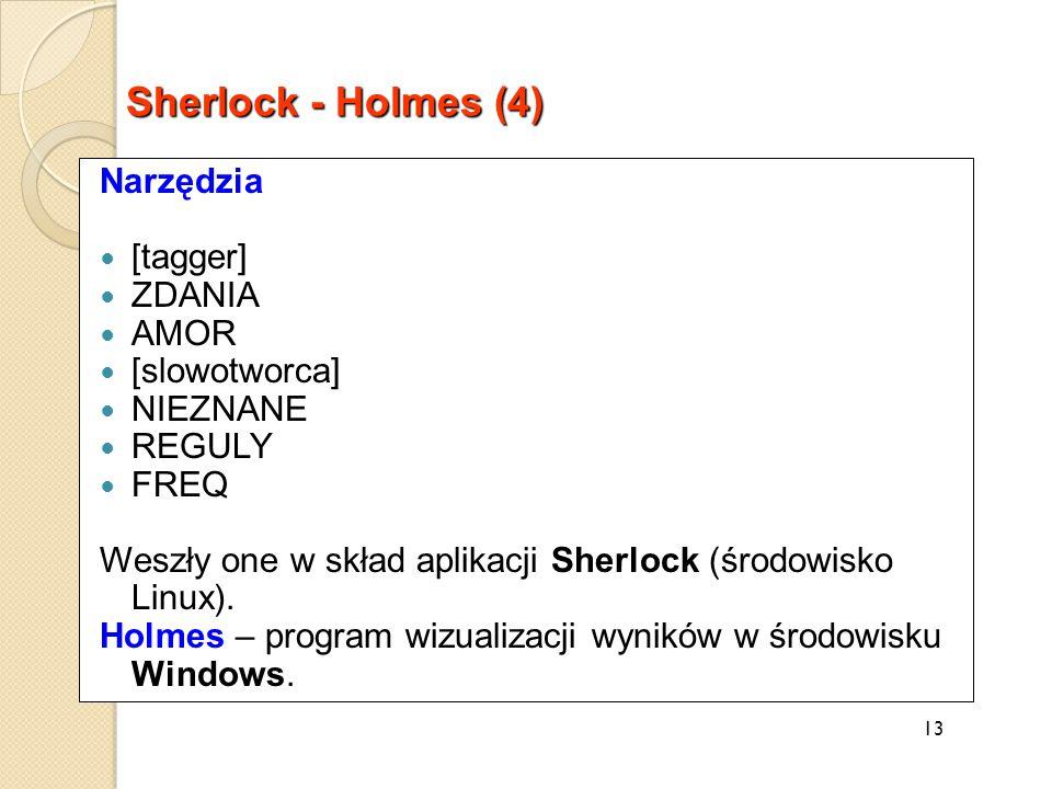 Narzędzia [tagger] ZDANIA AMOR [slowotworca] NIEZNANE REGULY FREQ Weszły one w skład aplikacji Sherlock (środowisko Linux).