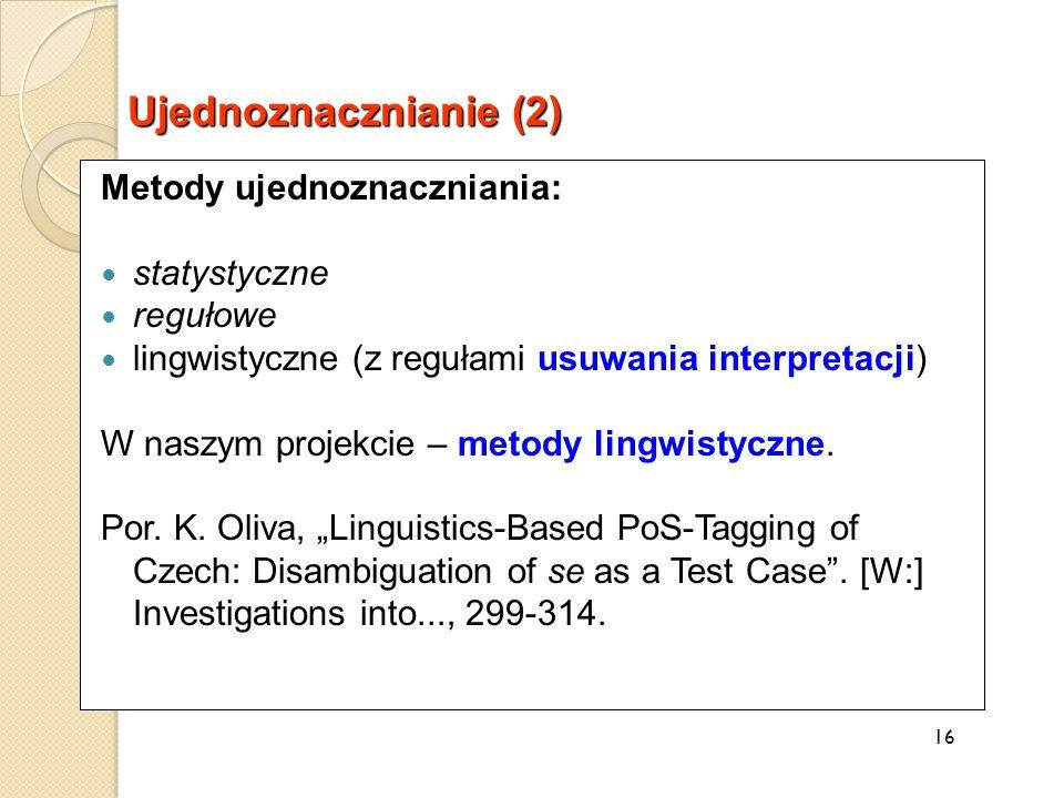 Metody ujednoznaczniania: statystyczne regułowe lingwistyczne (z regułami usuwania interpretacji) W naszym projekcie – metody lingwistyczne.