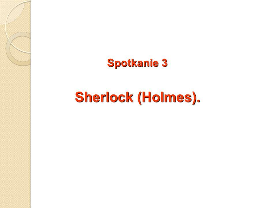 Spotkanie 3 Sherlock (Holmes).