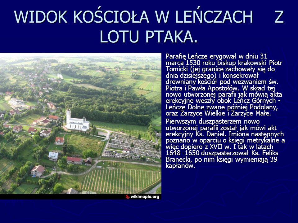WIDOK KOŚCIOŁA W LEŃCZACH Z LOTU PTAKA. Parafię Leńcze erygował w dniu 31 marca 1530 roku biskup krakowski Piotr Tomicki (jej granice zachowały się do