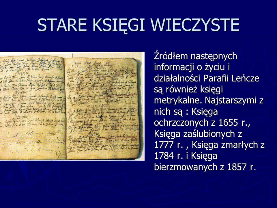 STARE KSIĘGI WIECZYSTE Źródłem następnych informacji o życiu i działalności Parafii Leńcze są również księgi metrykalne. Najstarszymi z nich są : Księ