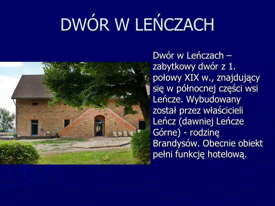 DWÓR W LEŃCZACH Dwór w Leńczach – zabytkowy dwór z 1. połowy XIX w., znajdujący się w północnej części wsi Leńcze. Wybudowany został przez właścicieli
